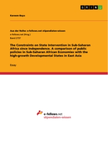 Titel: The Constraints on State Intervention in Sub-Saharan Africa since Independence. A comparison of public policies in Sub-Saharan African Economies with the high-growth Developmental States in East Asia