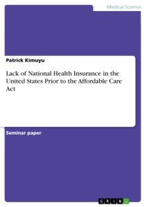 Titel: Lack of National Health Insurance in the United States Prior to the Affordable Care Act