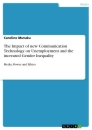 Titel: The Impact of new Communication Technology on Unemployment and the increased Gender Inequality