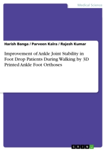 Titel: Improvement of Ankle Joint Stability in Foot Drop Patients During Walking by 3D Printed Ankle Foot Orthoses