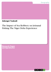 Titel: The Impact of Sea Robbery on Artisanal Fishing. The Niger Delta Experience