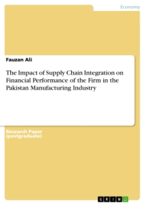 Titel: The Impact of Supply Chain Integration on Financial Performance of the Firm in the Pakistan Manufacturing Industry