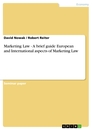 Titel: Marketing Law - A brief guide European and International aspects of Marketing Law