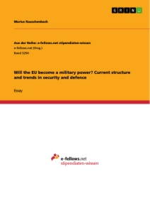 Titel: Will the EU become a military power? Current structure and trends in security and defence