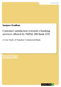Titel: Customer satisfaction towards e-banking services offered by NEPAL SBI Bank LTD