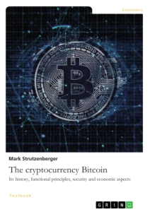 Titel: The cryptocurrency Bitcoin. Its history, functional principles, security and economic aspects