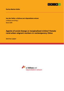 Titel: Agents of social change or marginalised victims? Female rural-urban migrant workers in contemporary China