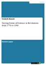 Titel: Varying Forms of Violence in Revolutions from 1776 to 1990