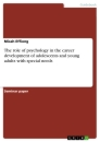 Titel: The role of psychology in the career development of adolescents and young adults with special needs
