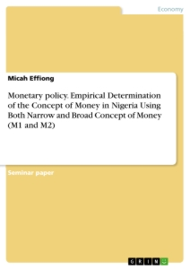 Titel: Monetary policy. Empirical Determination of the Concept of Money in Nigeria Using Both Narrow and Broad Concept of Money (M1 and M2)