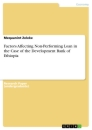Titel: Factors Affecting Non-Performing Loan in the Case of the Development Bank of Ethiopia