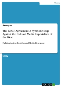 Titel: The CDCE Agreement. A Symbolic Step Against the Cultural Media Imperialism of the West