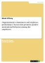 Titel: Organizational commitment and employee performance. Factors that promote positive motivational behavior among the employees