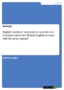Titel: English teachers' reactions to accents in a German school. Are British English accents still the most spread?