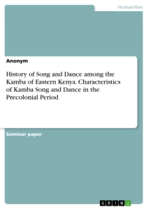 Titel: History of Song and Dance among the Kamba of Eastern Kenya. Characteristics of Kamba Song and Dance in the Precolonial Period