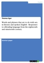 Titel: Words and phrases that are to do with sex in literary and spoken English - Responses to offending language from the eighteenth and nineteenth century