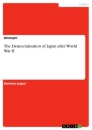 Titel: The Democratisation of Japan after World War II
