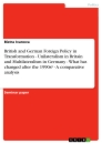Titel: British and German Foreign Policy in Transformation - Unilateralism in Britain and Multilateralism in Germany - What has changed after the 1990s? - A comparative analysis