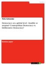 Titel: Democracy on a global level - feasible or utopian? Cosmopolitan Democracy vs. Deliberative Democracy?