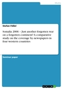 Titel: Somalia 2006 – Just another forgotten war on a forgotten continent? A comparative study on the coverage by newspapers in four western countries