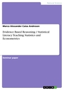 Titel: Evidence Based Reasoning / Statistical Literacy Teaching Statistics and Econometrics
