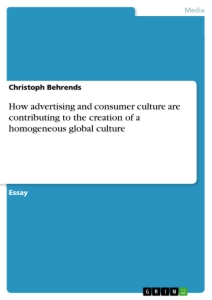Titel: How advertising and consumer culture are contributing to the creation of a homogeneous global culture