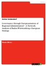 Titel:  Governance  through Europeanisation of Regional Administration? - A Network Analysis of Baden-Württemberg s European Strategy