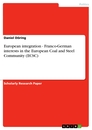 Titel: European integration - Franco-German interests in the European Coal and Steel Community (ECSC)