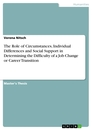 Titel: The Role of Circumstances, Individual Differences and Social Support in Determining the Difficulty of a Job Change or Career Transition