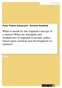Titel: What is meant by the regional concept of a cluster? What are strengths and weaknesses of regional economic policy based upon creation and development of clusters?
