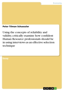 Titel: Using the concepts of reliability and validity, critically examine how confident Human Resource professionals should be in using interviews as an effective selection technique