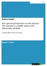 Titel: Free speech perspectives on the internet - The internet as a public sphere and democratic medium