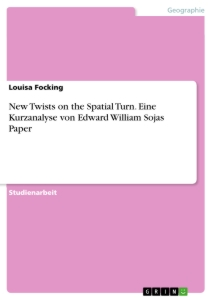 Titel: New Twists on the Spatial Turn. Eine Kurzanalyse von Edward William Sojas Paper