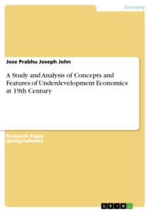 Titel: A Study and Analysis of Concepts and Features of Underdevelopment Economics at 19th Century