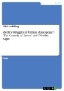 """Titel: Identity Struggles in William Shakespeare's """"The Comedy of Errors"""" and """"Twelfth Night"""""""
