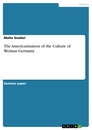 Titel: The Americanisation of the Culture of Weimar Germany
