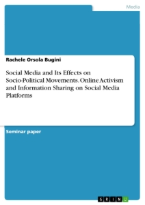 Titel: Social Media and Its Effects on Socio-Political Movements. Online Activism and Information Sharing on Social Media Platforms