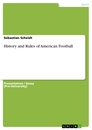 Titel: History and Rules of American Football
