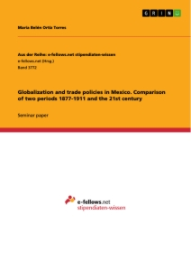 Titel: Globalization and trade policies in Mexico. Comparison of two periods 1877-1911 and the 21st century