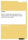 Titel: Basics of Leadership. Introduction of a Leader, Analysis of Leadership Concepts and Advices for Leaders