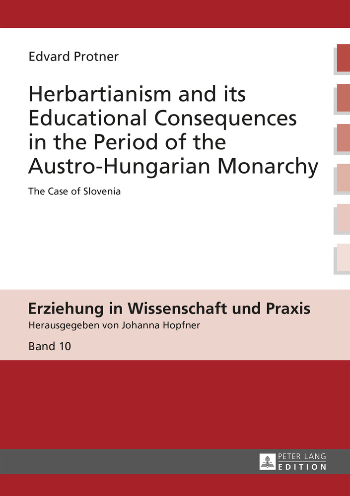 Title: Herbartianism and its Educational Consequences in the Period of the Austro-Hungarian Monarchy