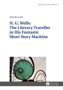 Title: H. G. Wells: The Literary Traveller in His Fantastic Short Story Machine