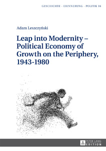 Title: Leap into Modernity – Political Economy of Growth on the Periphery, 1943–1980
