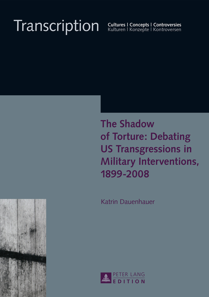 Title: The Shadow of Torture: Debating US Transgressions in Military Interventions, 1899–2008