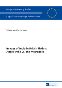 Title: Images of India in British Fiction: Anglo-India vs. the Metropolis