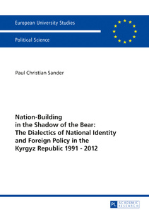 Title: Nation-Building in the Shadow of the Bear: The Dialectics of National Identity and Foreign Policy in the Kyrgyz Republic 1991–2012