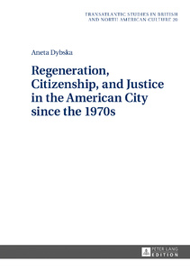 Title: Regeneration, Citizenship, and Justice in the American City since the 1970s