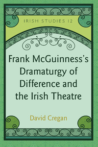 Title: Frank McGuinness's Dramaturgy of Difference and the Irish Theatre