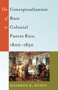 Title: The Conceptualization of Race in Colonial Puerto Rico, 1800–1850