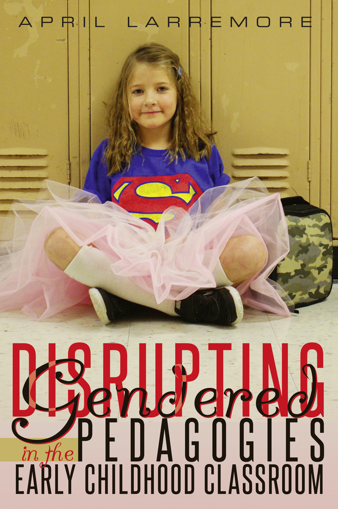 Title: Disrupting Gendered Pedagogies in the Early Childhood Classroom
